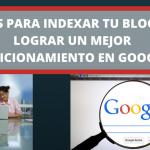 Tips para Indexar tu blog y lograr un mejor Posicionamiento en Google