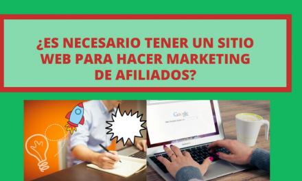 ¿Es necesario tener un sitio web para hacer Marketing de Afiliados?