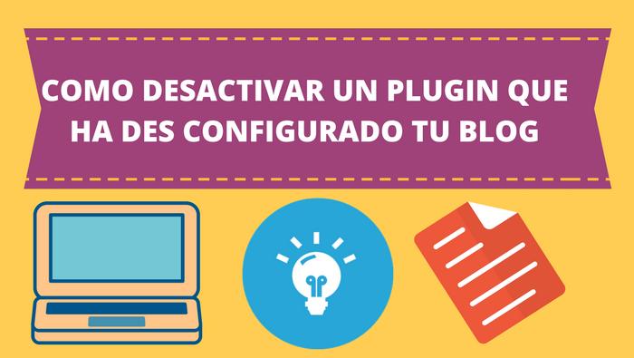 Como desactivar un Plugin que ha des configurado  tu blog