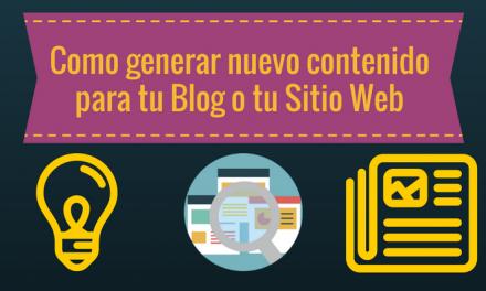 Como generar nuevo contenido para tu Blog o tu Sitio Web